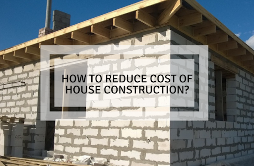 The 5 Smart Ways on How to Reduce Construction Cost of Your House Project